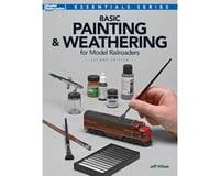 Kalmbach Publishing Basic Painting & Weathering for Model RR, 2nd Ed